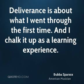 Deliverance is about what I went through the first time. And I chalk it up as a learning experience.