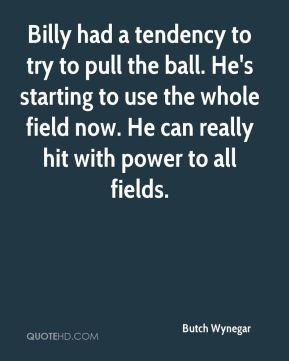 Butch Wynegar - Billy had a tendency to try to pull the ball. He's starting to use the whole field now. He can really hit with power to all fields.