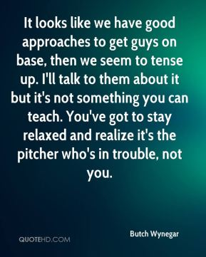 Butch Wynegar - It looks like we have good approaches to get guys on base, then we seem to tense up. I'll talk to them about it but it's not something you can teach. You've got to stay relaxed and realize it's the pitcher who's in trouble, not you.