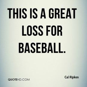 This is a great loss for baseball.