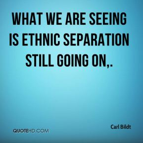 What we are seeing is ethnic separation still going on.