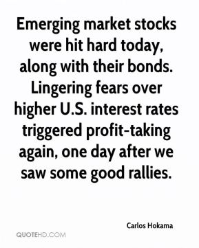 Carlos Hokama - Emerging market stocks were hit hard today, along with their bonds. Lingering fears over higher U.S. interest rates triggered profit-taking again, one day after we saw some good rallies.