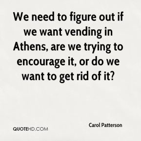 Carol Patterson - We need to figure out if we want vending in Athens, are we trying to encourage it, or do we want to get rid of it?