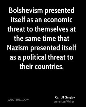 Bolshevism presented itself as an economic threat to themselves at the same time that Nazism presented itself as a political threat to their countries.