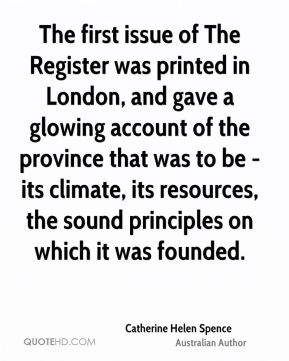 The first issue of The Register was printed in London, and gave a glowing account of the province that was to be - its climate, its resources, the sound principles on which it was founded.