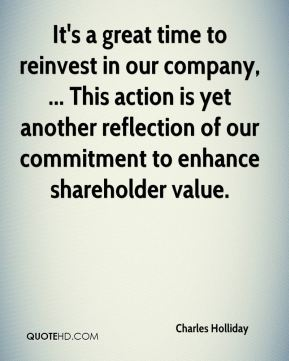 It's a great time to reinvest in our company, ... This action is yet another reflection of our commitment to enhance shareholder value.