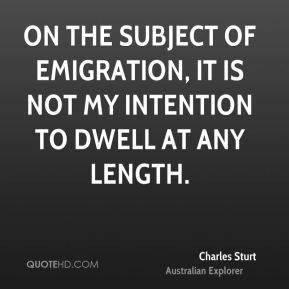 On the subject of emigration, it is not my intention to dwell at any length.