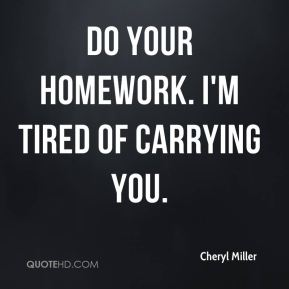 Cheryl Miller - Do your homework. I'm tired of carrying you.