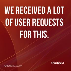 Chris Beard - We received a lot of user requests for this.