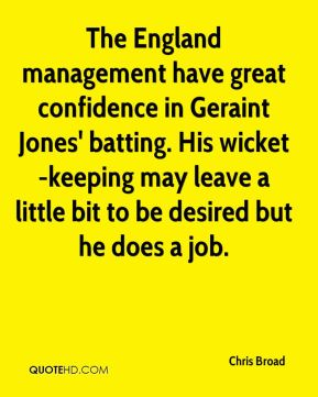 Chris Broad - The England management have great confidence in Geraint Jones' batting. His wicket-keeping may leave a little bit to be desired but he does a job.