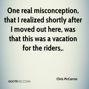 Chris McCarron - One real misconception, that I realized shortly after I moved out here, was that this was a vacation for the riders.