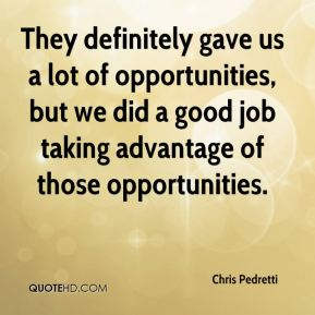 They definitely gave us a lot of opportunities, but we did a good job taking advantage of those opportunities.