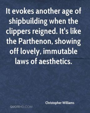 It evokes another age of shipbuilding when the clippers reigned. It's like the Parthenon, showing off lovely, immutable laws of aesthetics.