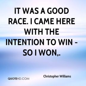 Christopher Williams - It was a good race. I came here with the intention to win - so I won.