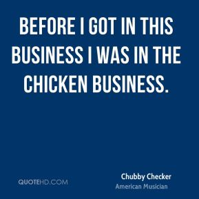 Chubby Checker - Before I got in this business I was in the chicken business.