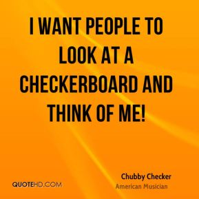 I want people to look at a checkerboard and think of me!