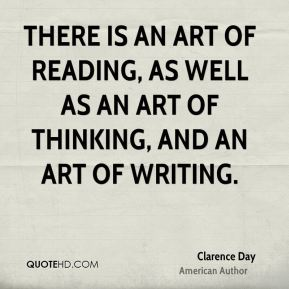 There is an art of reading, as well as an art of thinking, and an art of writing.