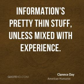 Information's pretty thin stuff, unless mixed with experience.