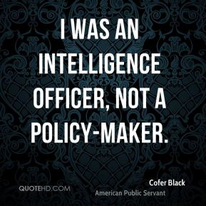 I was an intelligence officer, not a policy-maker.