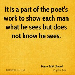 It is a part of the poet's work to show each man what he sees but does not know he sees.
