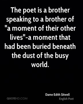 "The poet is a brother speaking to a brother of ""a moment of their other lives""-a moment that had been buried beneath the dust of the busy world."