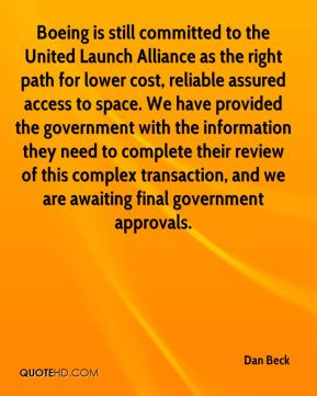 Dan Beck - Boeing is still committed to the United Launch Alliance as the right path for lower cost, reliable assured access to space. We have provided the government with the information they need to complete their review of this complex transaction, and we are awaiting final government approvals.