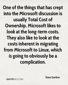 Dana Gardner - One of the things that has crept into the Microsoft discussion is usually Total Cost of Ownership. Microsoft likes to look at the long-term costs. They also like to look at the costs inherent in migrating from Microsoft to Linux, which is going to obviously be a complication.