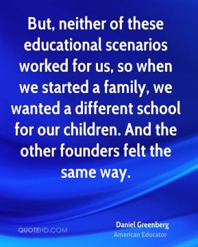 But, neither of these educational scenarios worked for us, so when we started a family, we wanted a different school for our children. And the other founders felt the same way.