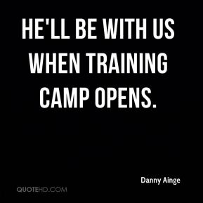 Danny Ainge - He'll be with us when training camp opens.