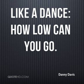 like a dance: how low can you go.