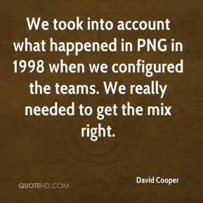 We took into account what happened in PNG in 1998 when we configured the teams. We really needed to get the mix right.