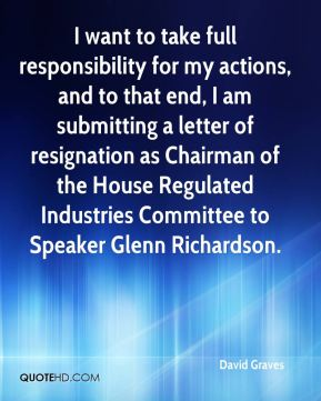 I want to take full responsibility for my actions, and to that end, I am submitting a letter of resignation as Chairman of the House Regulated Industries Committee to Speaker Glenn Richardson.