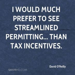 David O'Reilly - I would much prefer to see streamlined permitting... than tax incentives.