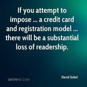 David Sobel - If you attempt to impose ... a credit card and registration model ... there will be a substantial loss of readership.