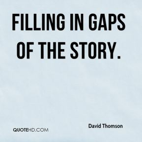 David Thomson - filling in gaps of the story.
