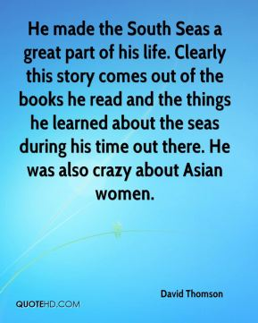 He made the South Seas a great part of his life. Clearly this story comes out of the books he read and the things he learned about the seas during his time out there. He was also crazy about Asian women.
