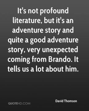 It's not profound literature, but it's an adventure story and quite a good adventure story, very unexpected coming from Brando. It tells us a lot about him.