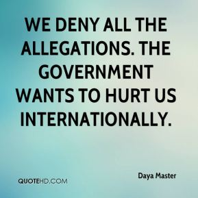 Daya Master - We deny all the allegations. The government wants to hurt us internationally.
