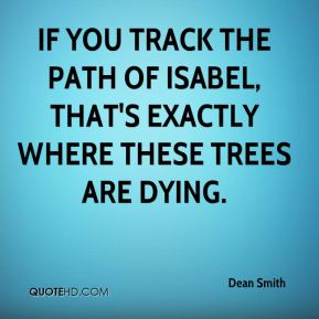 Dean Smith - If you track the path of Isabel, that's exactly where these trees are dying.