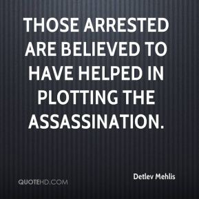 Detlev Mehlis - Those arrested are believed to have helped in plotting the assassination.