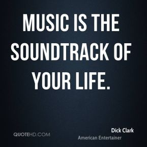 Dick Clark - Music is the soundtrack of your life.
