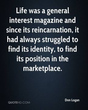 Life was a general interest magazine and since its reincarnation, it had always struggled to find its identity, to find its position in the marketplace.