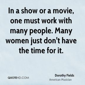 In a show or a movie, one must work with many people. Many women just don't have the time for it.