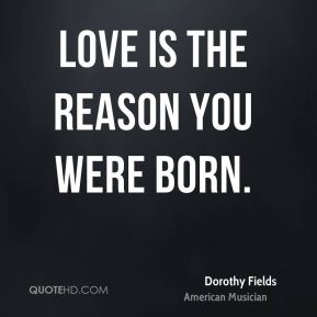 Love is the reason you were born.