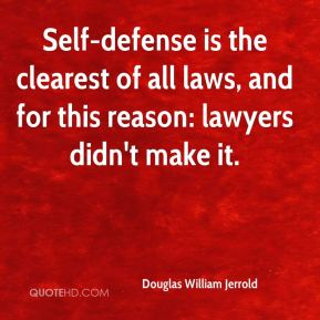 Douglas William Jerrold - Self-defense is the clearest of all laws, and for this reason: lawyers didn't make it.
