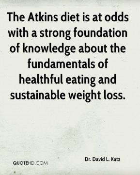 Dr. David L. Katz - The Atkins diet is at odds with a strong foundation of knowledge about the fundamentals of healthful eating and sustainable weight loss.