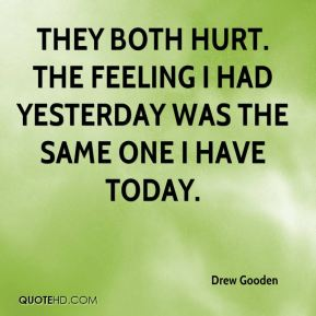Drew Gooden - They both hurt. The feeling I had yesterday was the same one I have today.