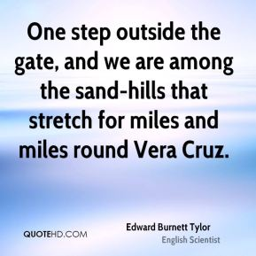 Edward Burnett Tylor - One step outside the gate, and we are among the sand-hills that stretch for miles and miles round Vera Cruz.
