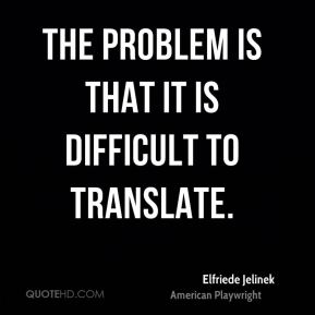Elfriede Jelinek - The problem is that it is difficult to translate.