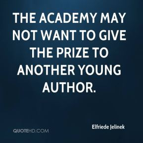 Elfriede Jelinek - The Academy may not want to give the prize to another young author.